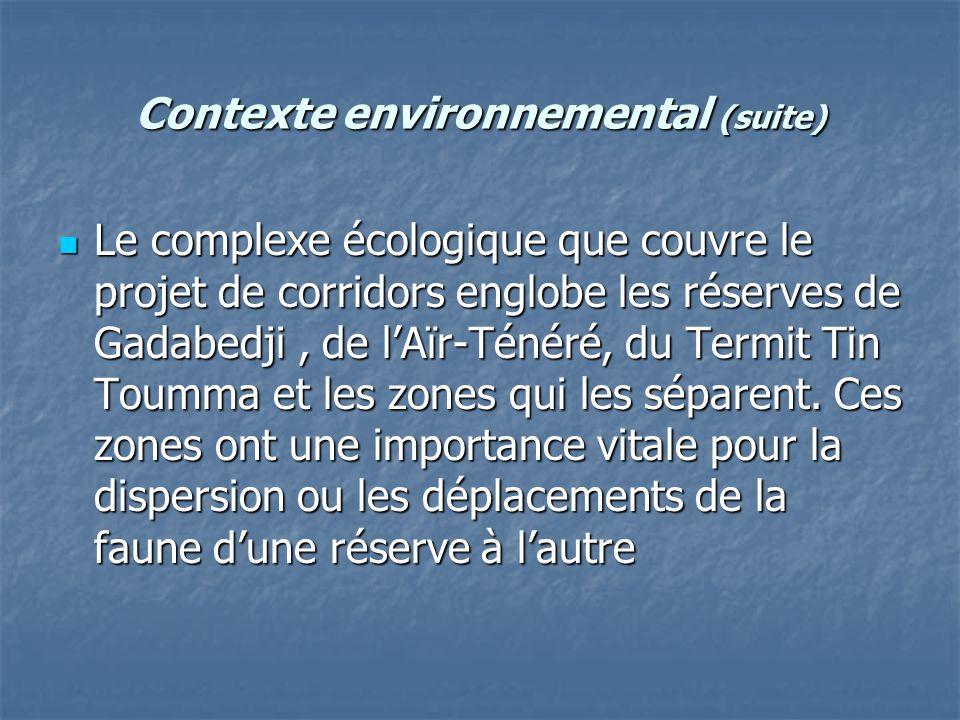 Contexte environnemental (suite) Le complexe écologique que couvre le projet de corridors englobe les réserves de Gadabedji, de l'Aïr-Ténéré, du Termi