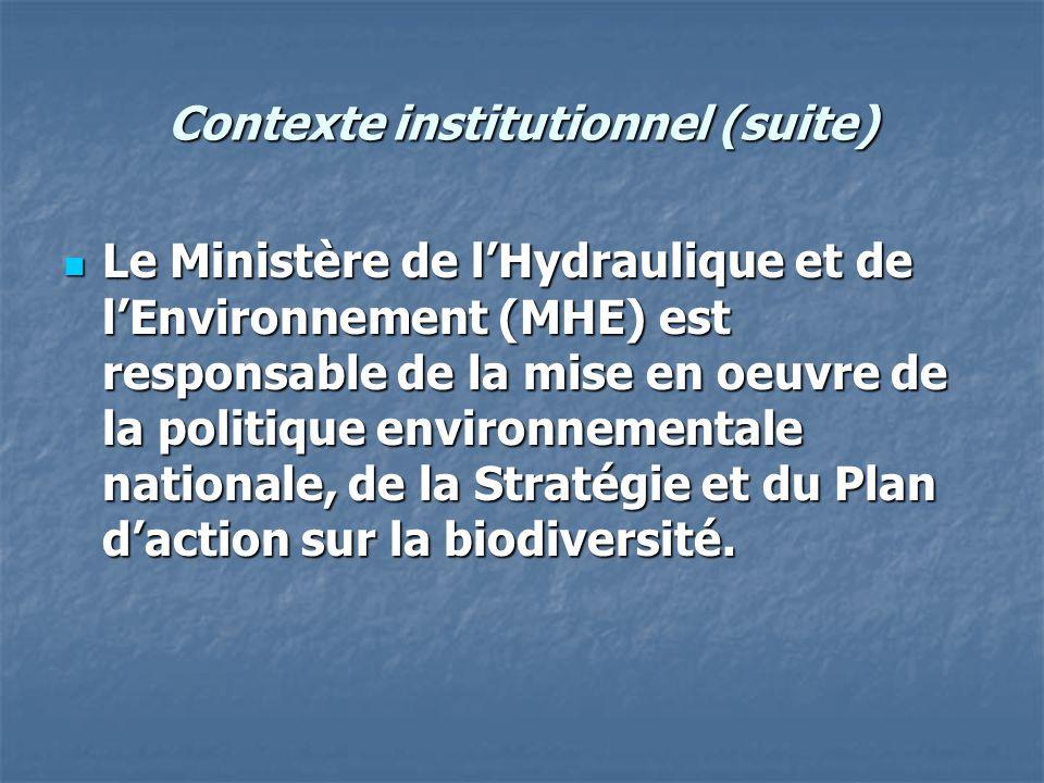 Contexte institutionnel (suite) Le Ministère de l'Hydraulique et de l'Environnement (MHE) est responsable de la mise en oeuvre de la politique environ