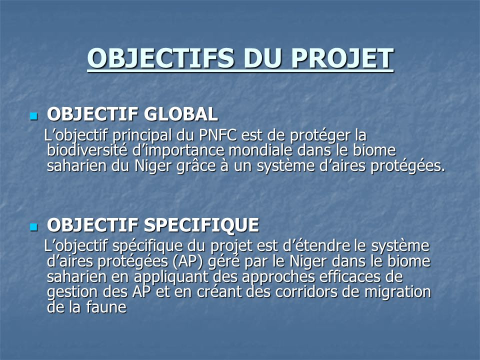 OBJECTIFS DU PROJET OBJECTIF GLOBAL OBJECTIF GLOBAL L'objectif principal du PNFC est de protéger la biodiversité d'importance mondiale dans le biome s