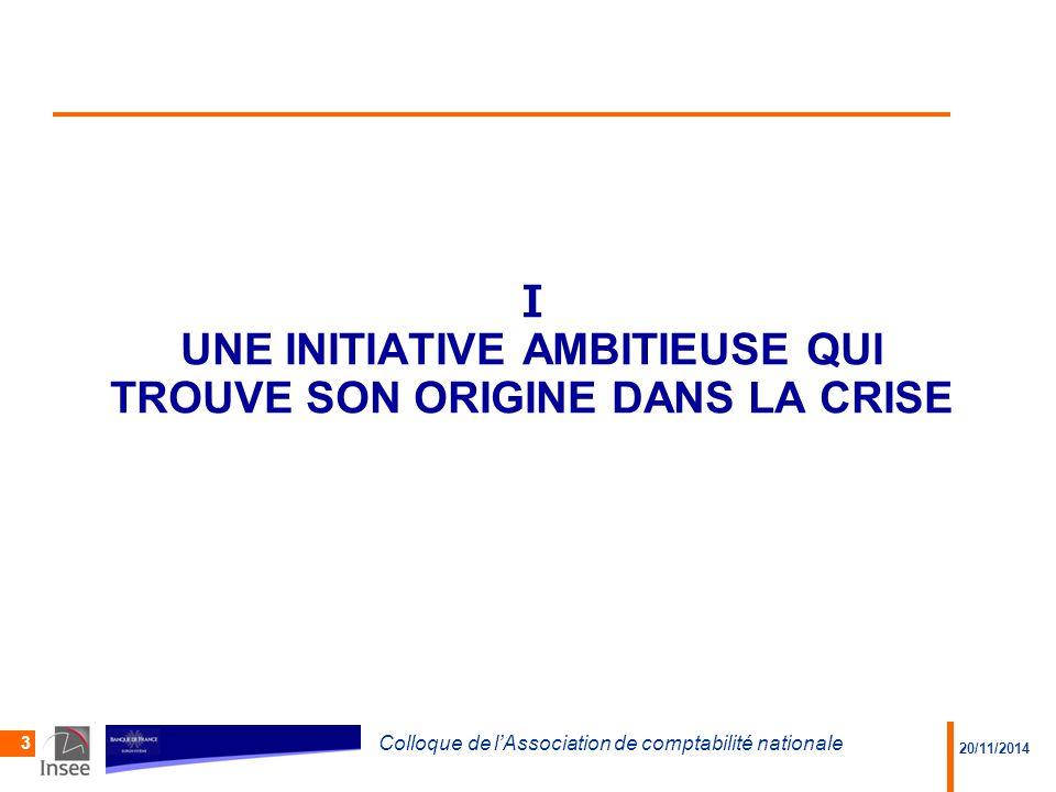 20/11/2014 Colloque de l'Association de comptabilité nationale 4 Une initiative ambitieuse qui trouve son origine dans la crise  Objectif : identification unique des parties à des transactions financières - amélioration du fonctionnement et du suivi des marchés.