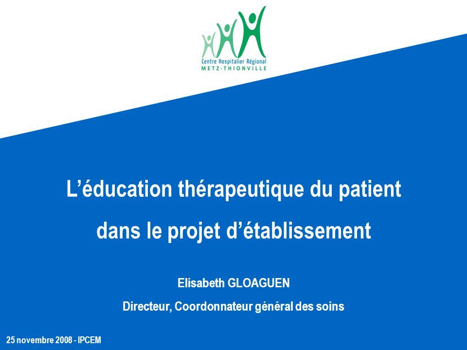 L'éducation thérapeutique du patient dans le projet d'établissement Elisabeth GLOAGUEN Directeur, Coordonnateur général des soins 25 novembre 2008 - I