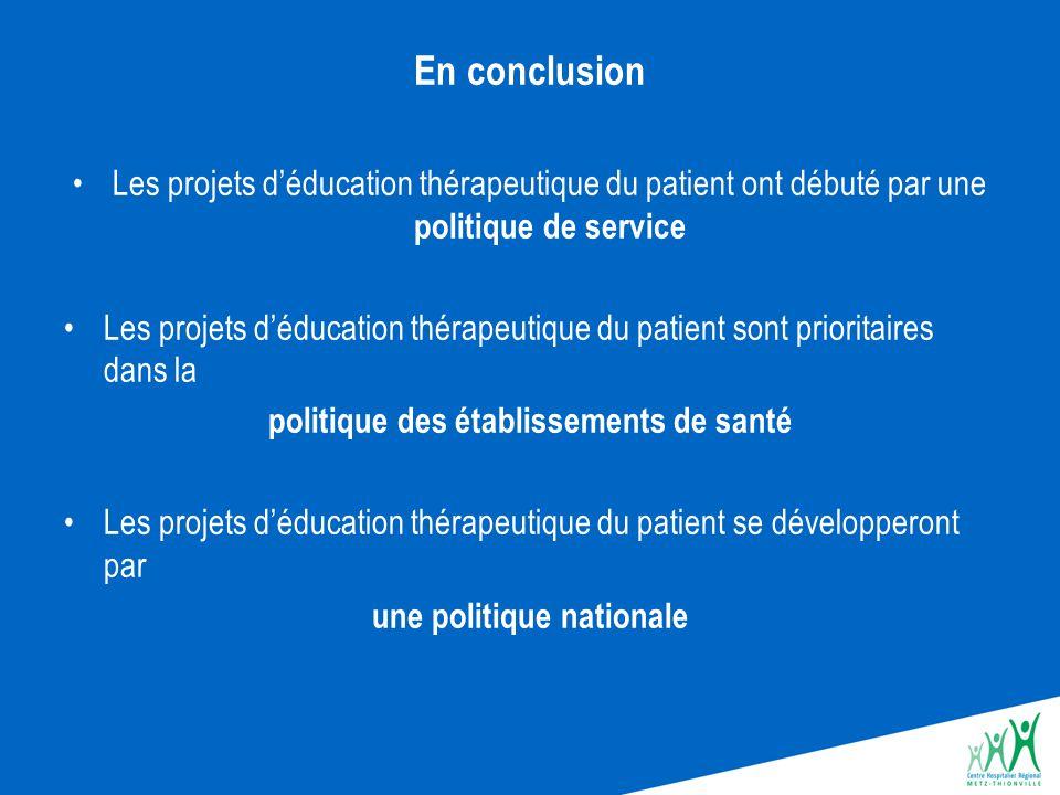 En conclusion Les projets d'éducation thérapeutique du patient ont débuté par une politique de service Les projets d'éducation thérapeutique du patien