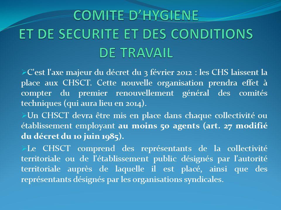  C'est l'axe majeur du décret du 3 février 2012 : les CHS laissent la place aux CHSCT. Cette nouvelle organisation prendra effet à compter du premier