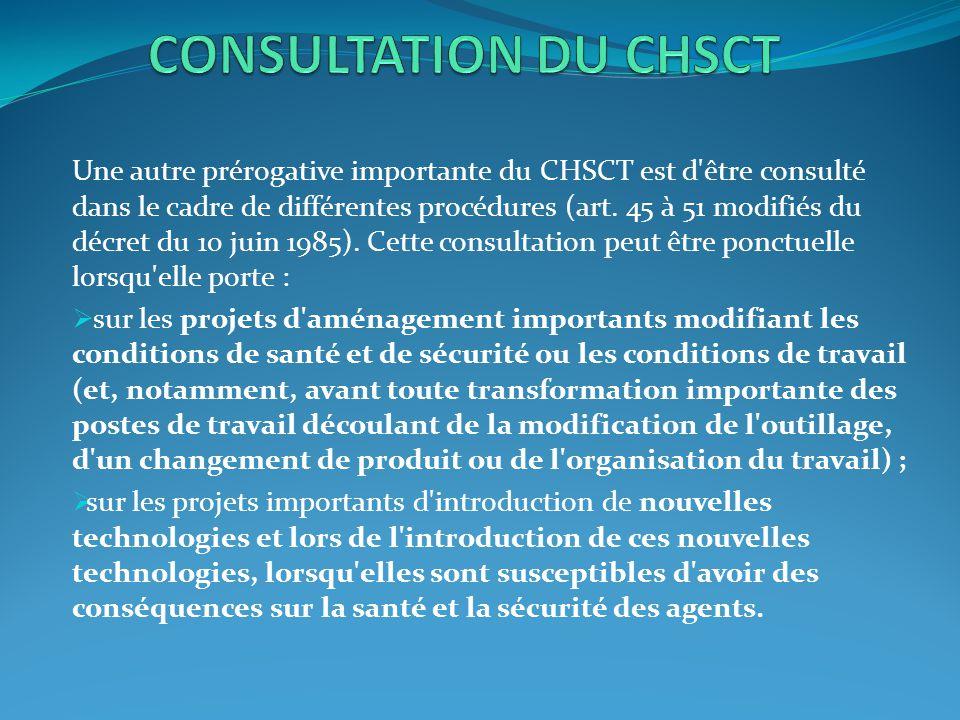 Une autre prérogative importante du CHSCT est d'être consulté dans le cadre de différentes procédures (art. 45 à 51 modifiés du décret du 10 juin 1985