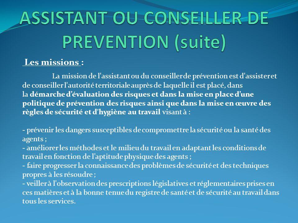 Les missions : La mission de l'assistant ou du conseiller de prévention est d'assister et de conseiller l'autorité territoriale auprès de laquelle il