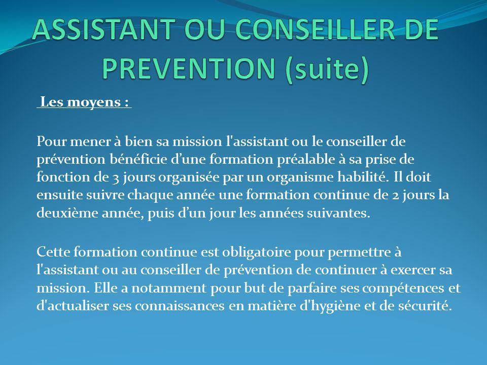 Les moyens : Pour mener à bien sa mission l'assistant ou le conseiller de prévention bénéficie d'une formation préalable à sa prise de fonction de 3 j