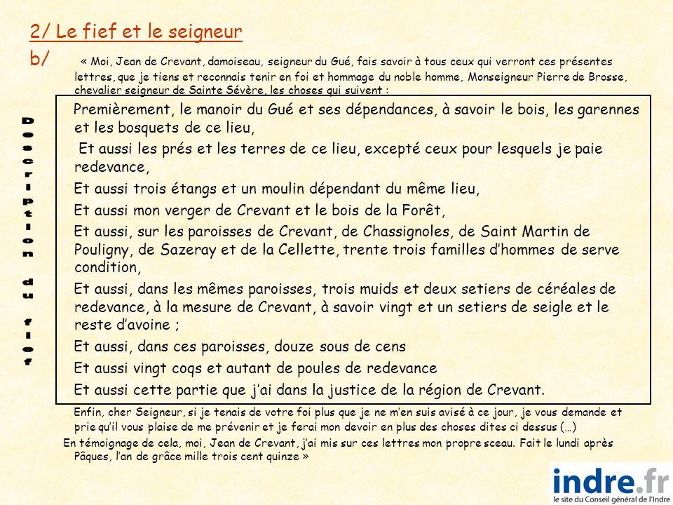 2/ Le fief et le seigneur b/ « Moi, Jean de Crevant, damoiseau, seigneur du Gué, fais savoir à tous ceux qui verront ces présentes lettres, que je tie