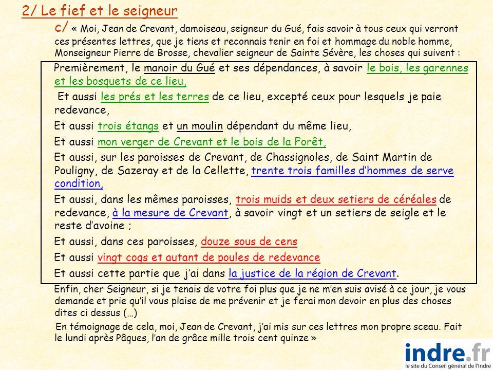 2/ Le fief et le seigneur d/ Les caractéristiques du fief et du seigneur :   Le fief est un ensemble de biens (terres, bois…) et de droits détenus par un seigneur.