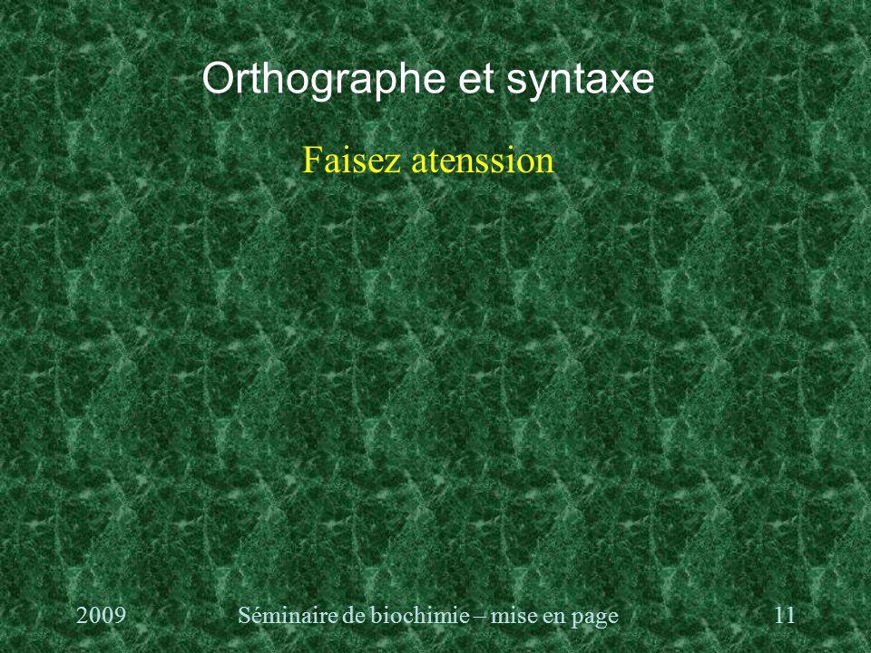 Orthographe et syntaxe Faisez atenssion 2009Séminaire de biochimie – mise en page11