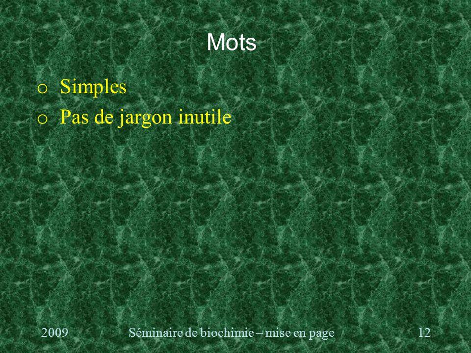 Mots o Simples o Pas de jargon inutile 2009Séminaire de biochimie – mise en page12