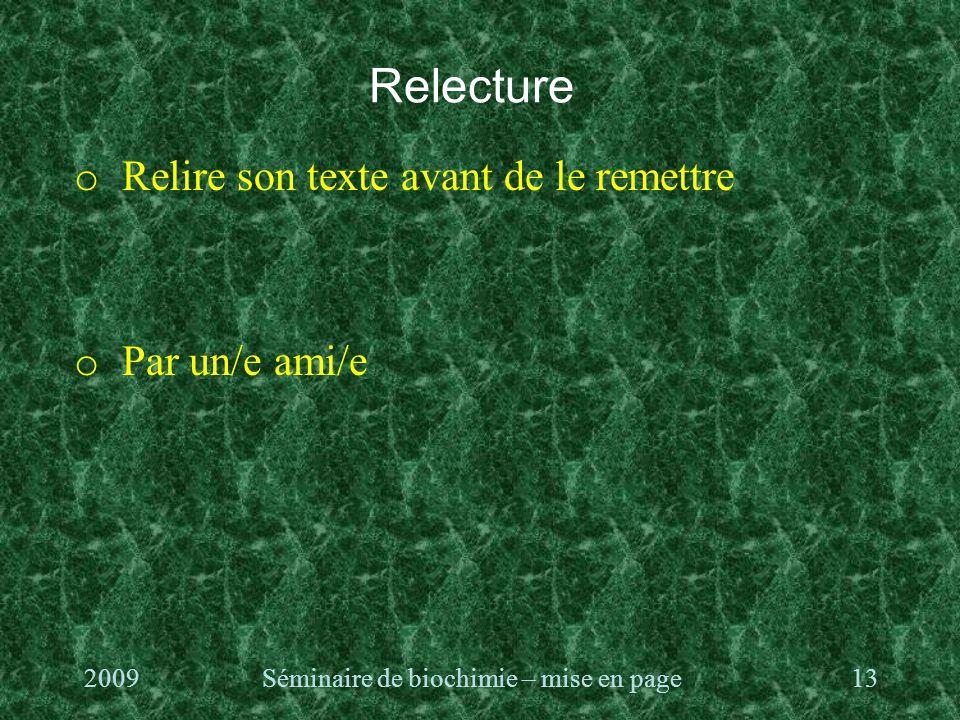 Relecture o Relire son texte avant de le remettre o Par un/e ami/e 2009Séminaire de biochimie – mise en page13
