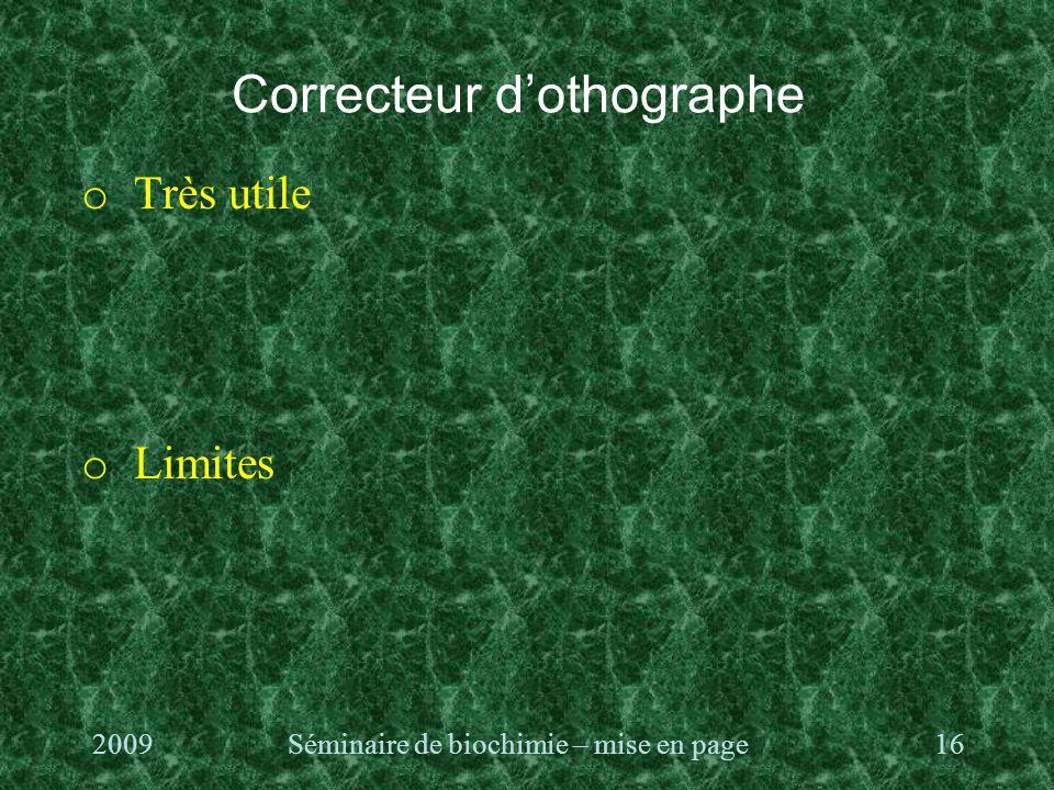 Correcteur d'othographe o Très utile o Limites 2009Séminaire de biochimie – mise en page16