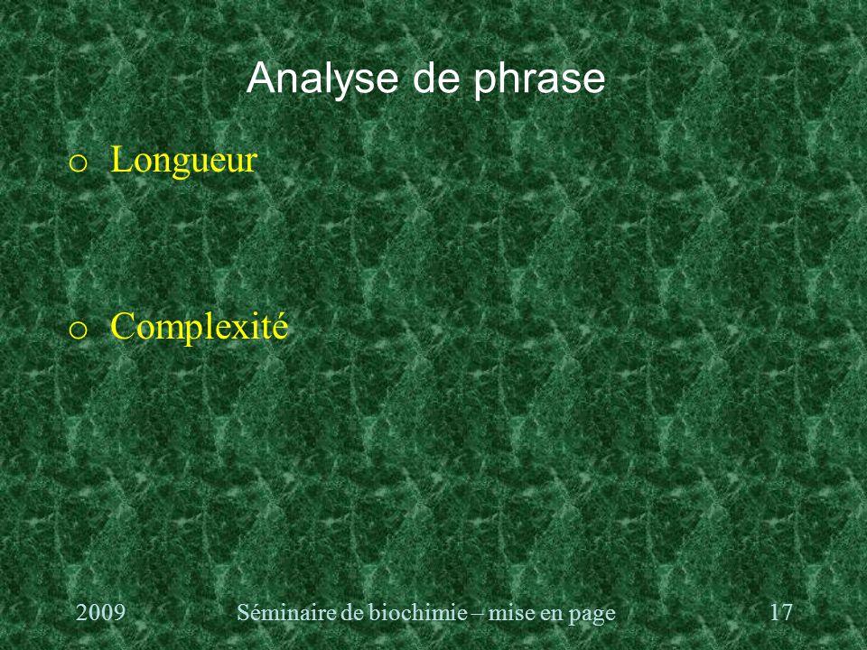 Analyse de phrase o Longueur o Complexité 2009Séminaire de biochimie – mise en page17