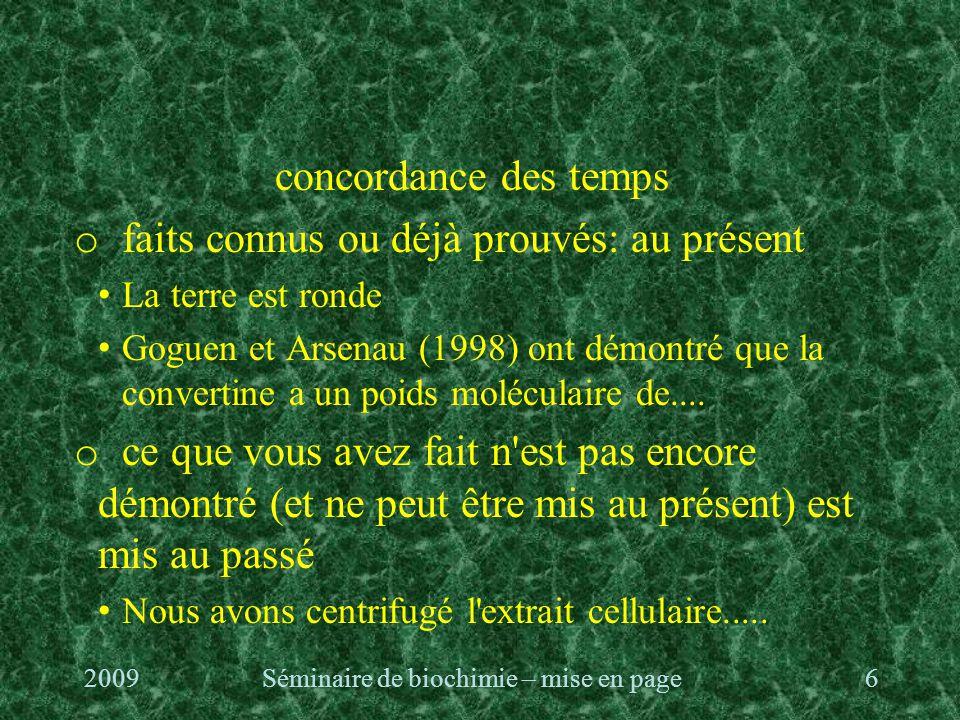 concordance des temps o faits connus ou déjà prouvés: au présent La terre est ronde Goguen et Arsenau (1998) ont démontré que la convertine a un poids moléculaire de....