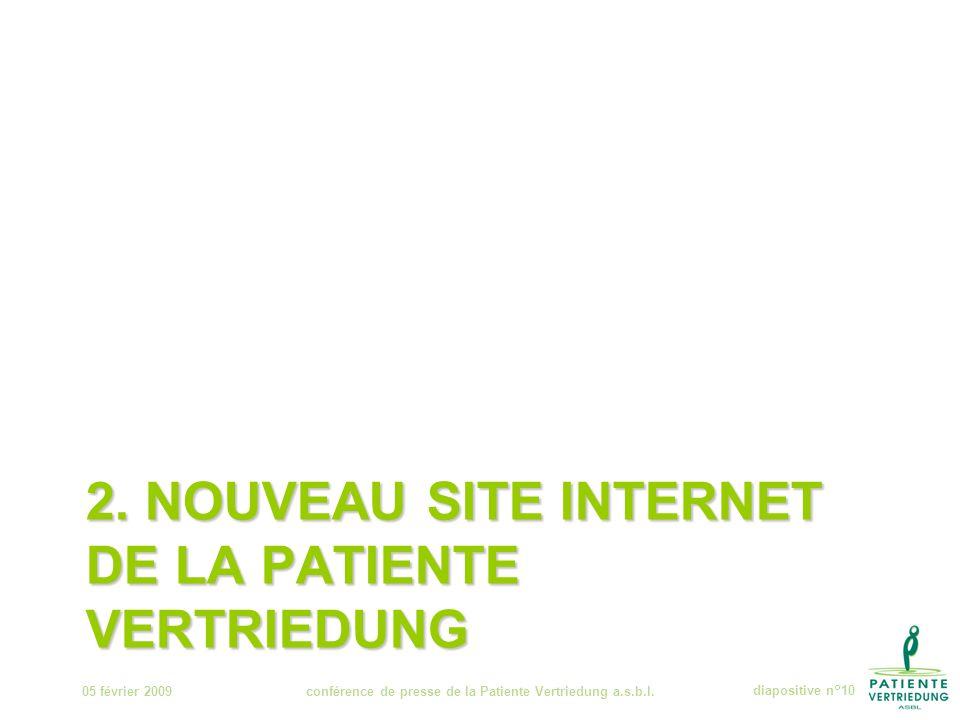 2. NOUVEAU SITE INTERNET DE LA PATIENTE VERTRIEDUNG 05 février 2009conférence de presse de la Patiente Vertriedung a.s.b.l.diapositive n°10