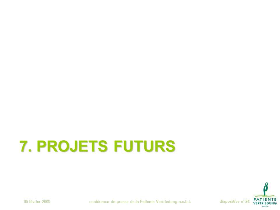 7. PROJETS FUTURS 05 février 2009conférence de presse de la Patiente Vertriedung a.s.b.l.diapositive n°24