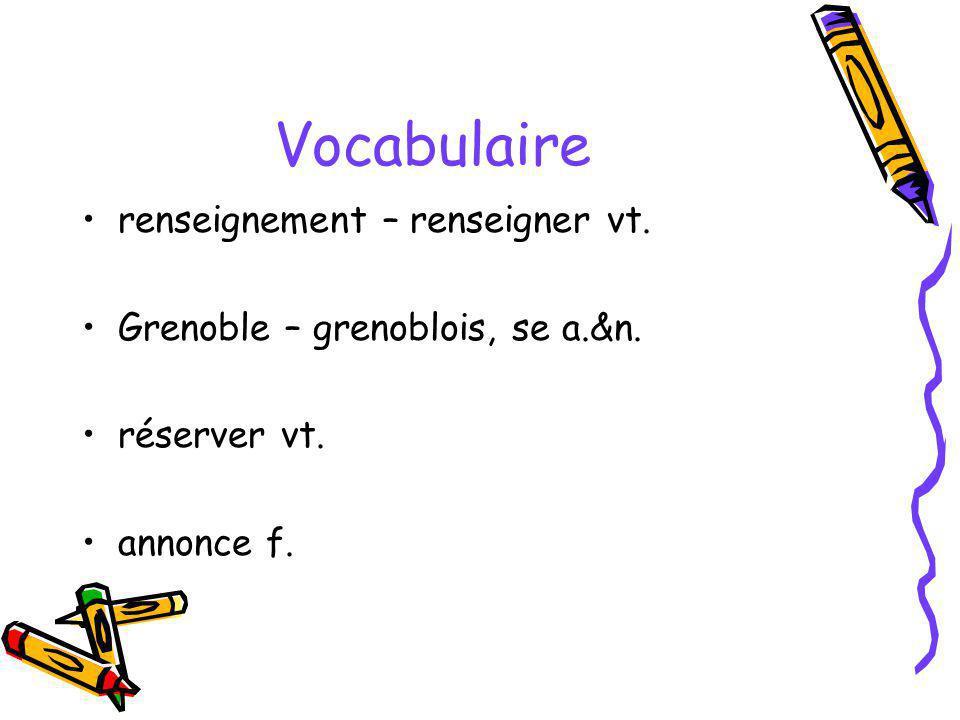 Vocabulaire renseignement – renseigner vt. Grenoble – grenoblois, se a.&n. réserver vt. annonce f.