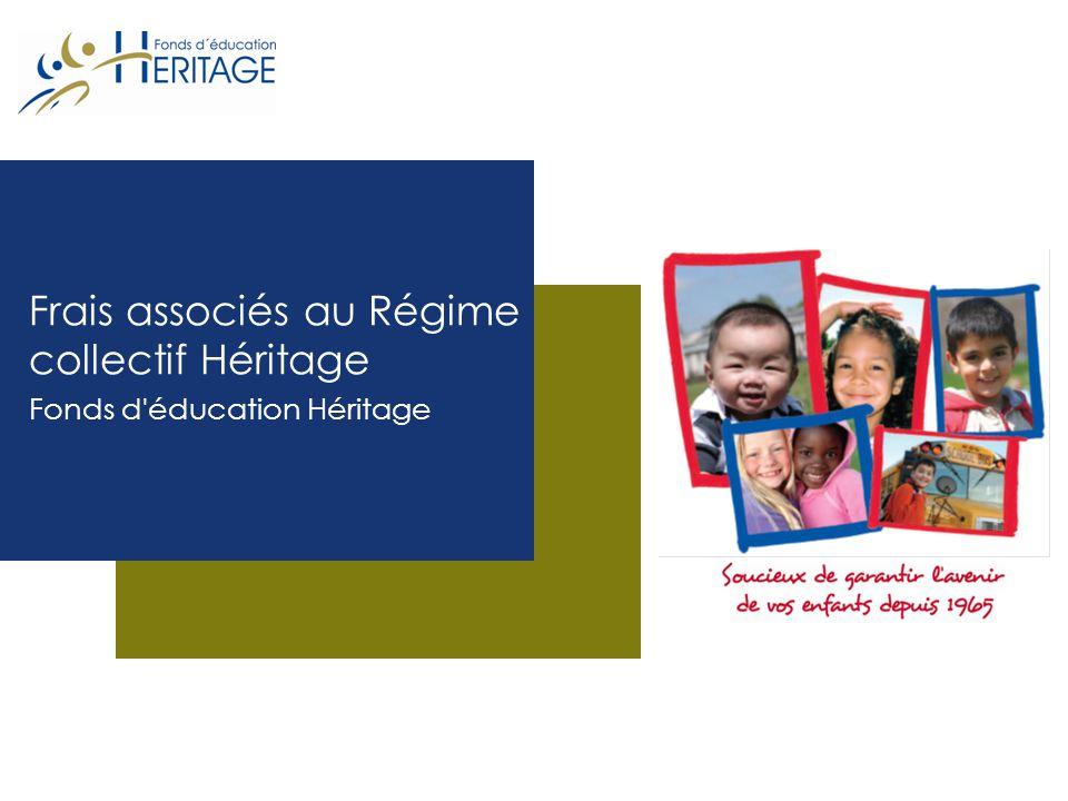 Frais associés au Régime collectif Héritage Fonds d éducation Héritage