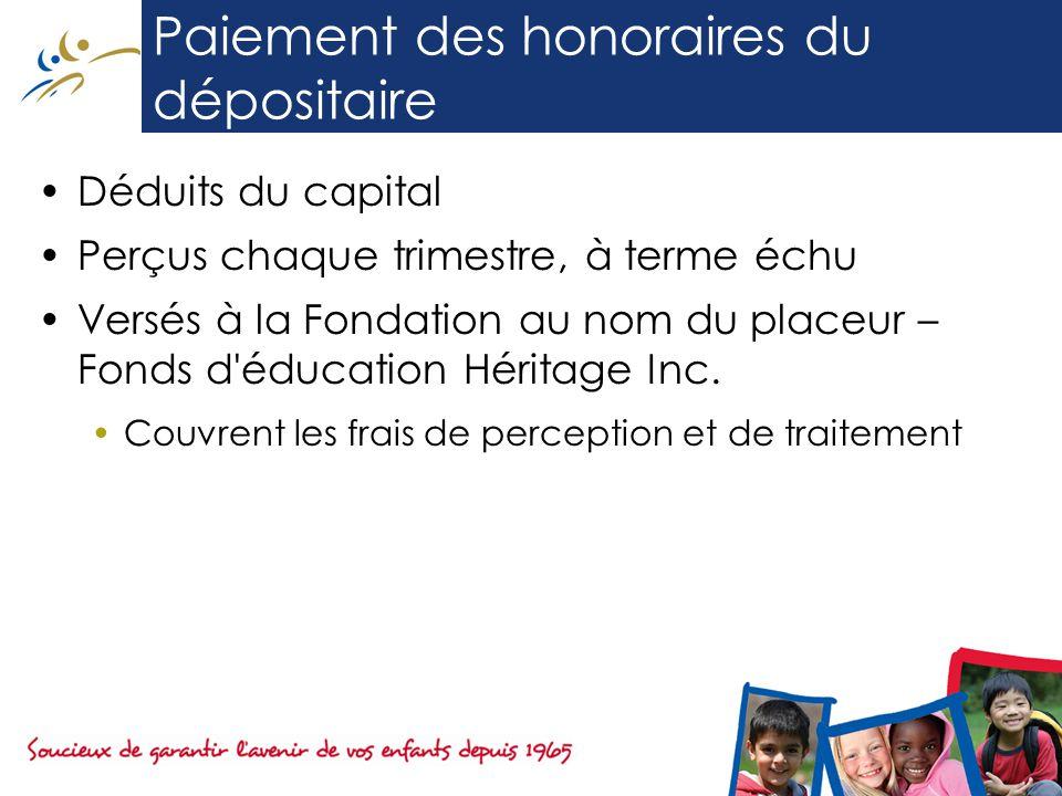Paiement des honoraires du dépositaire Déduits du capital Perçus chaque trimestre, à terme échu Versés à la Fondation au nom du placeur – Fonds d éducation Héritage Inc.