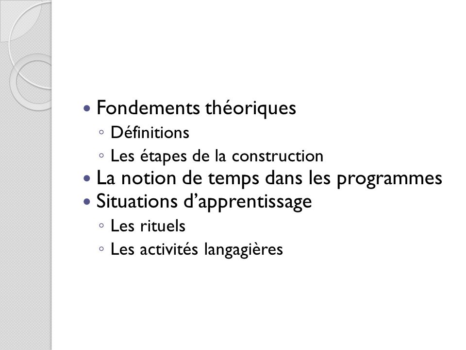Fondements théoriques ◦ Définitions ◦ Les étapes de la construction La notion de temps dans les programmes Situations d'apprentissage ◦ Les rituels ◦