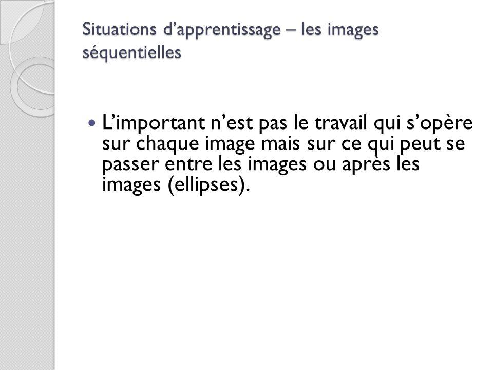 L'important n'est pas le travail qui s'opère sur chaque image mais sur ce qui peut se passer entre les images ou après les images (ellipses). Situatio