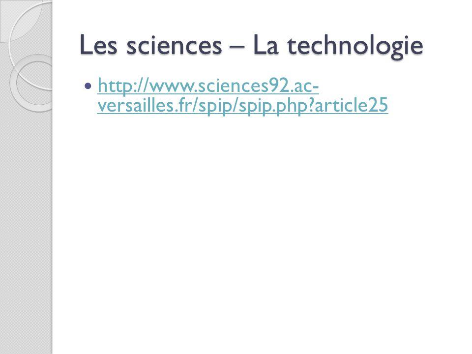Les sciences – La technologie http://www.sciences92.ac- versailles.fr/spip/spip.php?article25 http://www.sciences92.ac- versailles.fr/spip/spip.php?ar