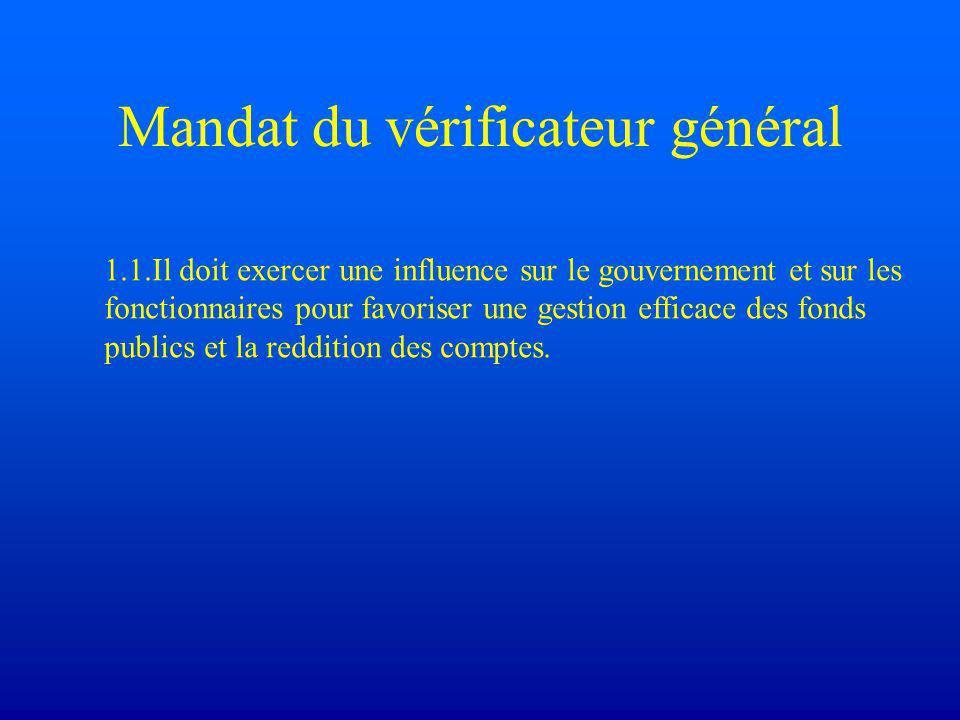 Mandat du vérificateur général 1.1.Il doit exercer une influence sur le gouvernement et sur les fonctionnaires pour favoriser une gestion efficace des fonds publics et la reddition des comptes.
