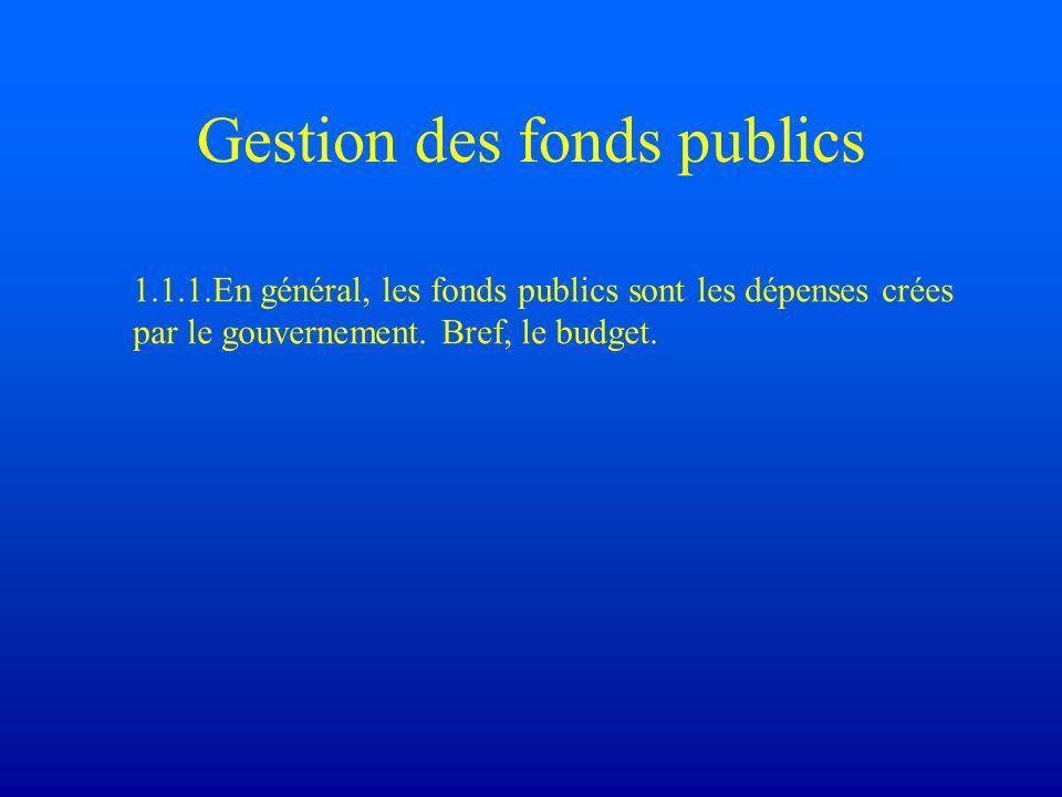 Gestion des fonds publics 1.1.1.En général, les fonds publics sont les dépenses crées par le gouvernement.
