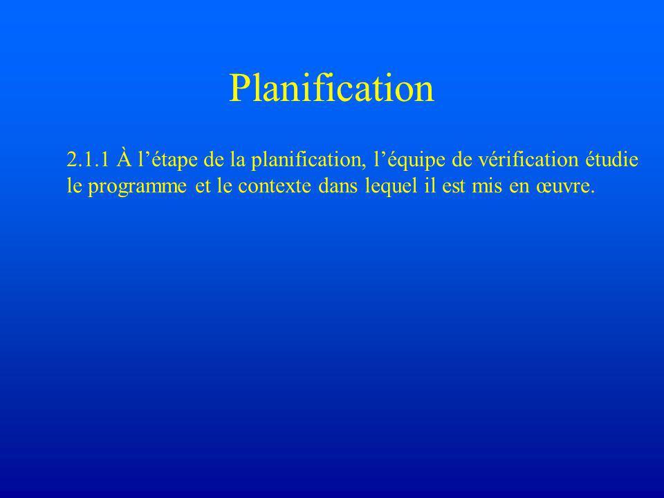 Planification 2.1.1 À l'étape de la planification, l'équipe de vérification étudie le programme et le contexte dans lequel il est mis en œuvre.