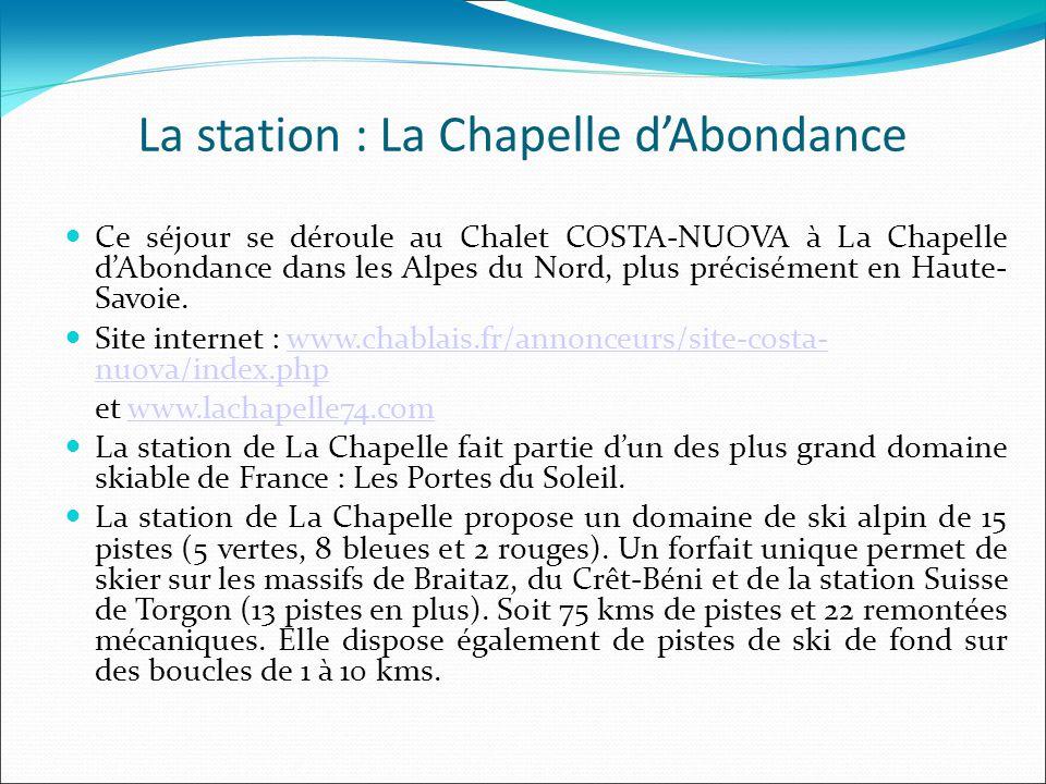 La station : La Chapelle d'Abondance Ce séjour se déroule au Chalet COSTA-NUOVA à La Chapelle d'Abondance dans les Alpes du Nord, plus précisément en Haute- Savoie.