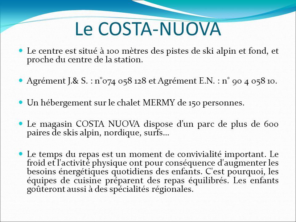 Le COSTA-NUOVA Le centre est situé à 100 mètres des pistes de ski alpin et fond, et proche du centre de la station. Agrément J.& S. : n°074 058 128 et