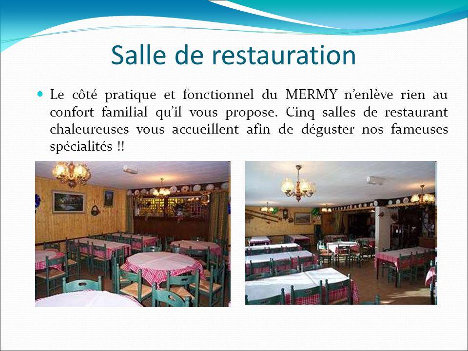 Salle de restauration Le côté pratique et fonctionnel du MERMY n'enlève rien au confort familial qu'il vous propose. Cinq salles de restaurant chaleur