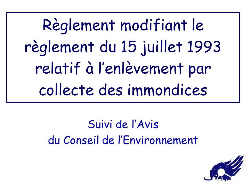 Règlement modifiant le règlement du 15 juillet 1993 relatif à l'enlèvement par collecte des immondices Suivi de l'Avis du Conseil de l'Environnement