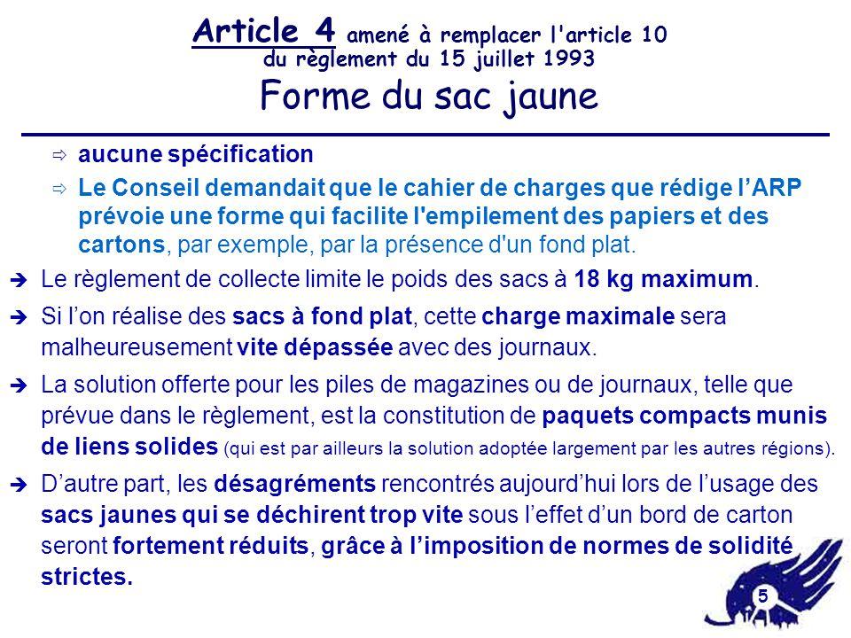 5 Article 4 amené à remplacer l article 10 du règlement du 15 juillet 1993 Forme du sac jaune  aucune spécification  Le Conseil demandait que le cahier de charges que rédige l'ARP prévoie une forme qui facilite l empilement des papiers et des cartons, par exemple, par la présence d un fond plat.