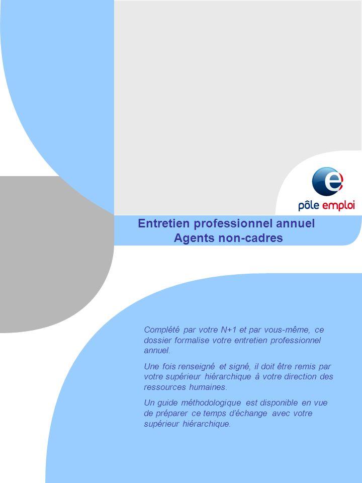 Entretien professionnel annuel Agents non-cadres Complété par votre N+1 et par vous-même, ce dossier formalise votre entretien professionnel annuel. U
