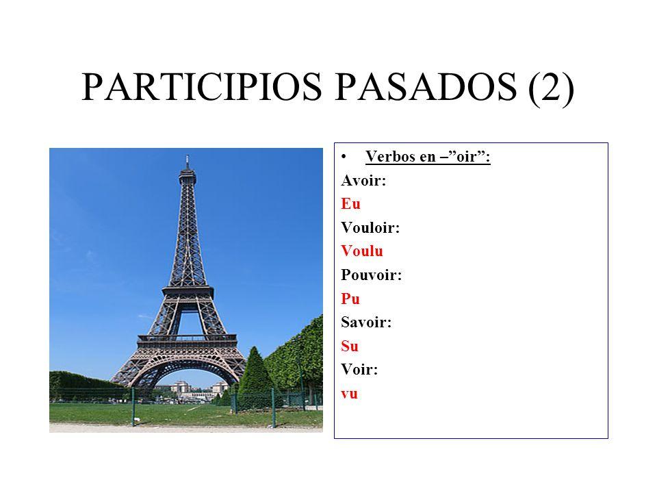 PARTICIPIOS PASADOS (2) Verbos en – oir : Avoir: Eu Vouloir: Voulu Pouvoir: Pu Savoir: Su Voir: vu