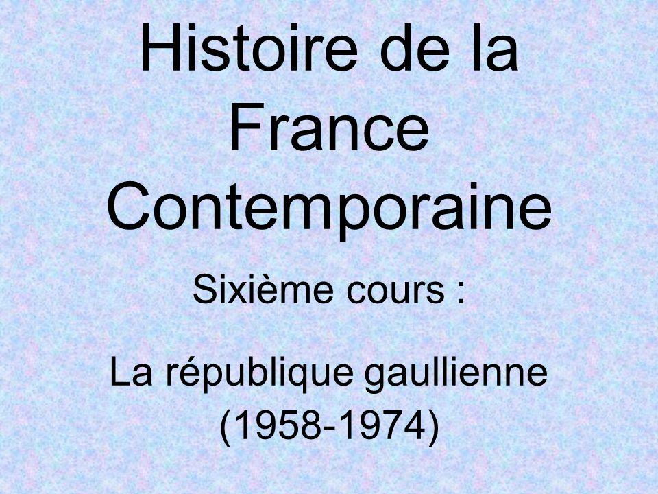Histoire de la France Contemporaine Sixième cours : La république gaullienne (1958-1974)