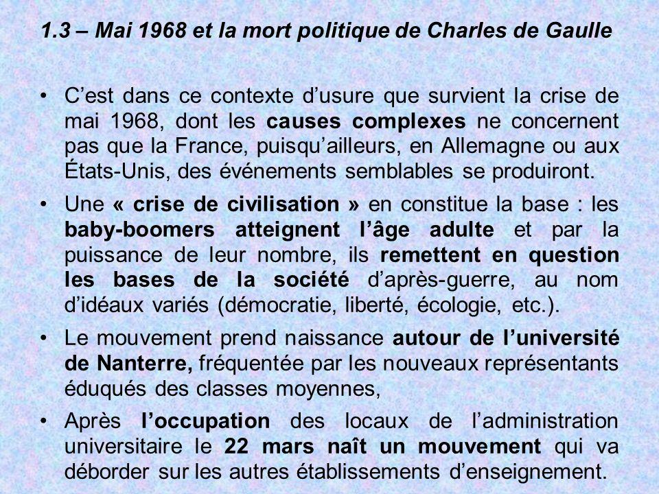 1.3 – Mai 1968 et la mort politique de Charles de Gaulle C'est dans ce contexte d'usure que survient la crise de mai 1968, dont les causes complexes n