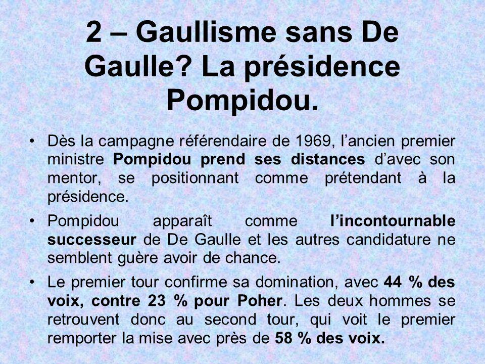 2 – Gaullisme sans De Gaulle? La présidence Pompidou. Dès la campagne référendaire de 1969, l'ancien premier ministre Pompidou prend ses distances d'a