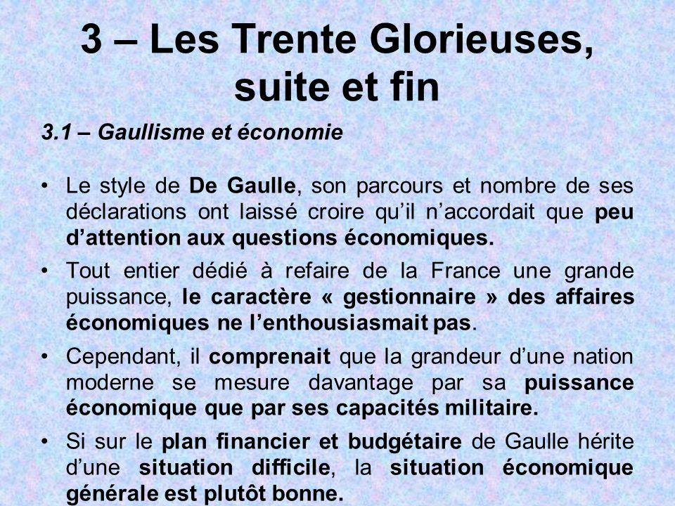 3 – Les Trente Glorieuses, suite et fin 3.1 – Gaullisme et économie Le style de De Gaulle, son parcours et nombre de ses déclarations ont laissé croir