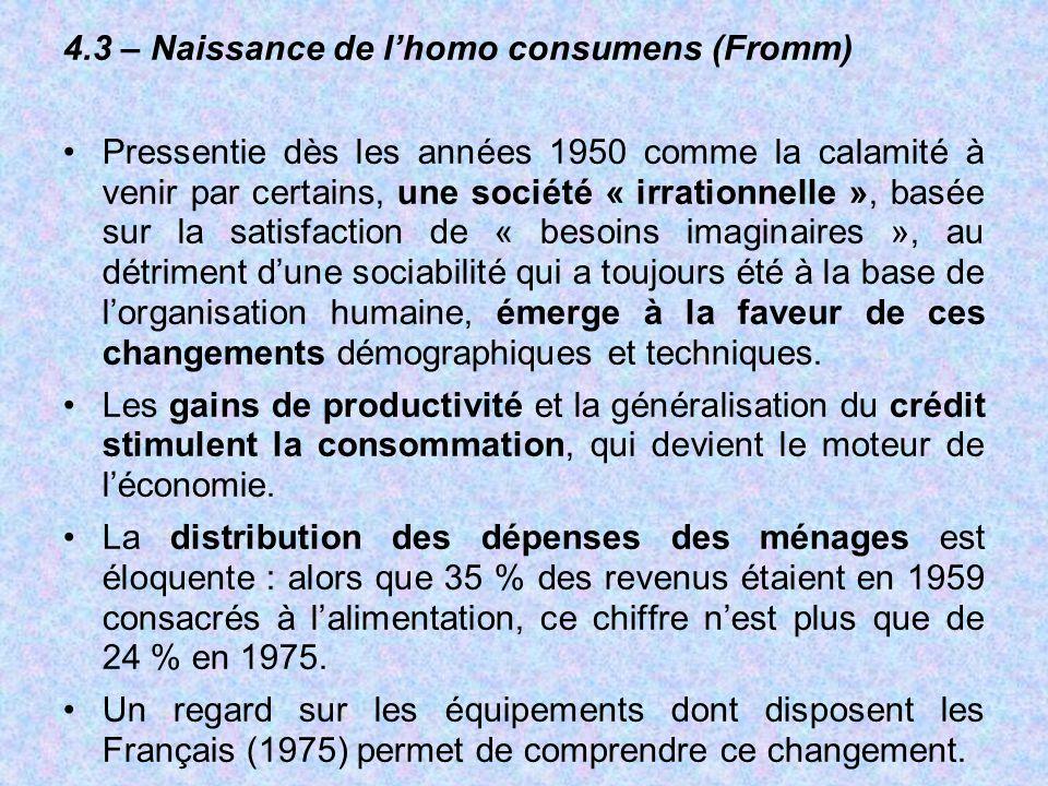 4.3 – Naissance de l'homo consumens (Fromm) Pressentie dès les années 1950 comme la calamité à venir par certains, une société « irrationnelle », basé