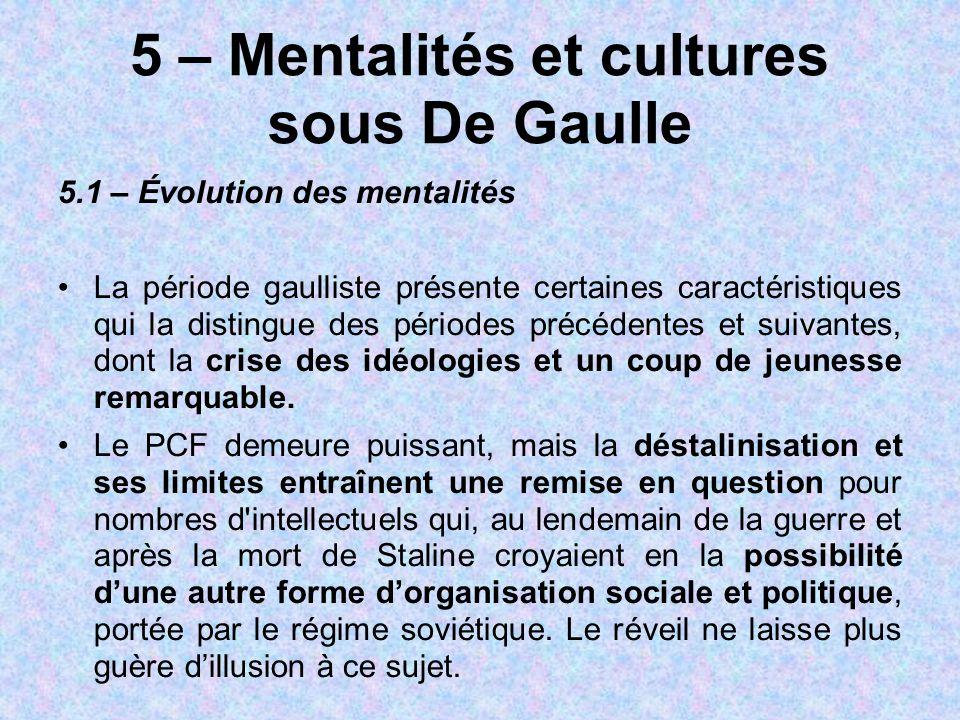 5 – Mentalités et cultures sous De Gaulle 5.1 – Évolution des mentalités La période gaulliste présente certaines caractéristiques qui la distingue des
