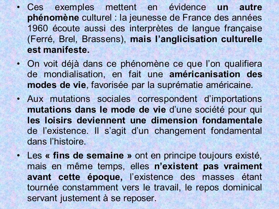 Ces exemples mettent en évidence un autre phénomène culturel : la jeunesse de France des années 1960 écoute aussi des interprètes de langue française