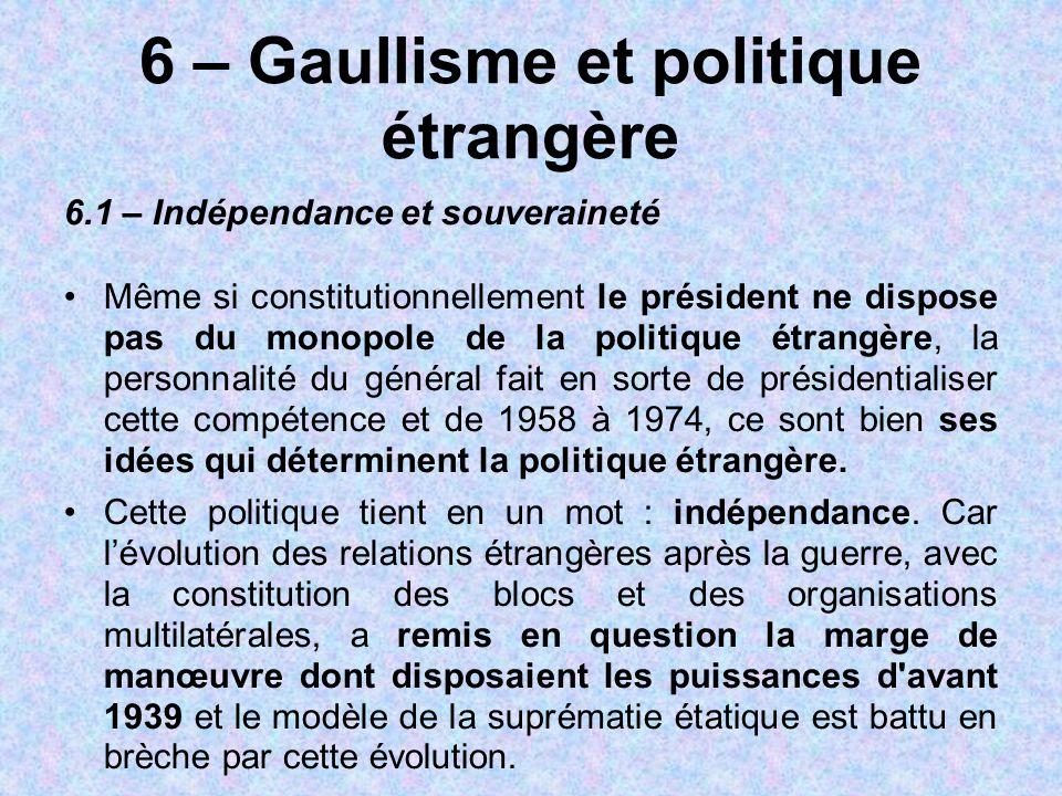 6 – Gaullisme et politique étrangère 6.1 – Indépendance et souveraineté Même si constitutionnellement le président ne dispose pas du monopole de la po