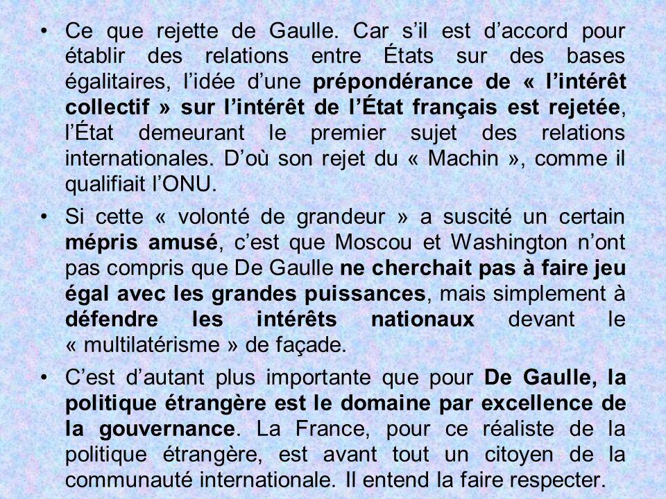 Ce que rejette de Gaulle. Car s'il est d'accord pour établir des relations entre États sur des bases égalitaires, l'idée d'une prépondérance de « l'in