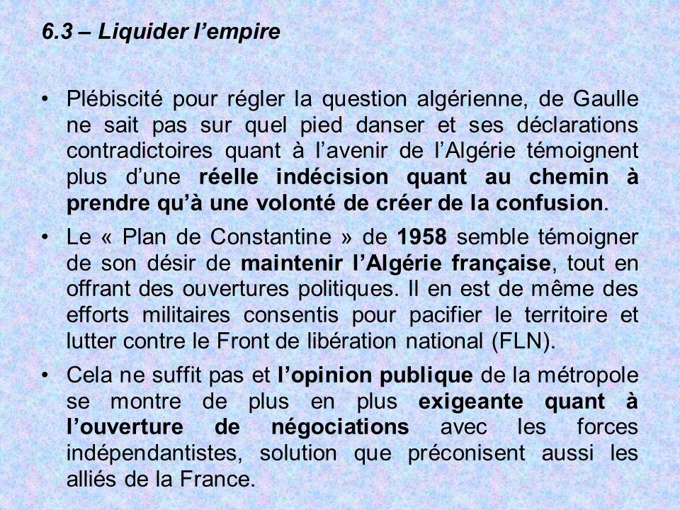 6.3 – Liquider l'empire Plébiscité pour régler la question algérienne, de Gaulle ne sait pas sur quel pied danser et ses déclarations contradictoires