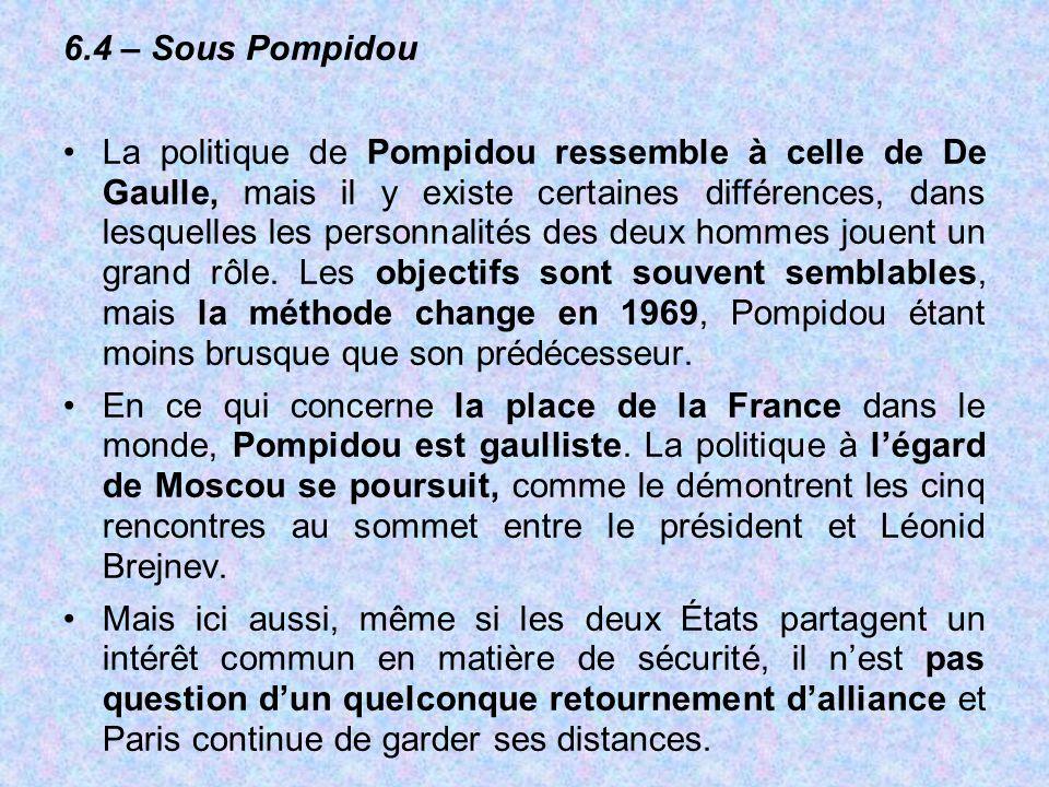 6.4 – Sous Pompidou La politique de Pompidou ressemble à celle de De Gaulle, mais il y existe certaines différences, dans lesquelles les personnalités