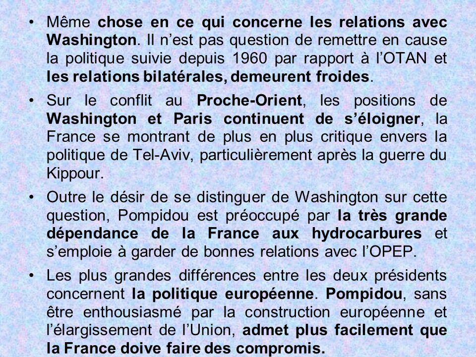 Même chose en ce qui concerne les relations avec Washington. Il n'est pas question de remettre en cause la politique suivie depuis 1960 par rapport à