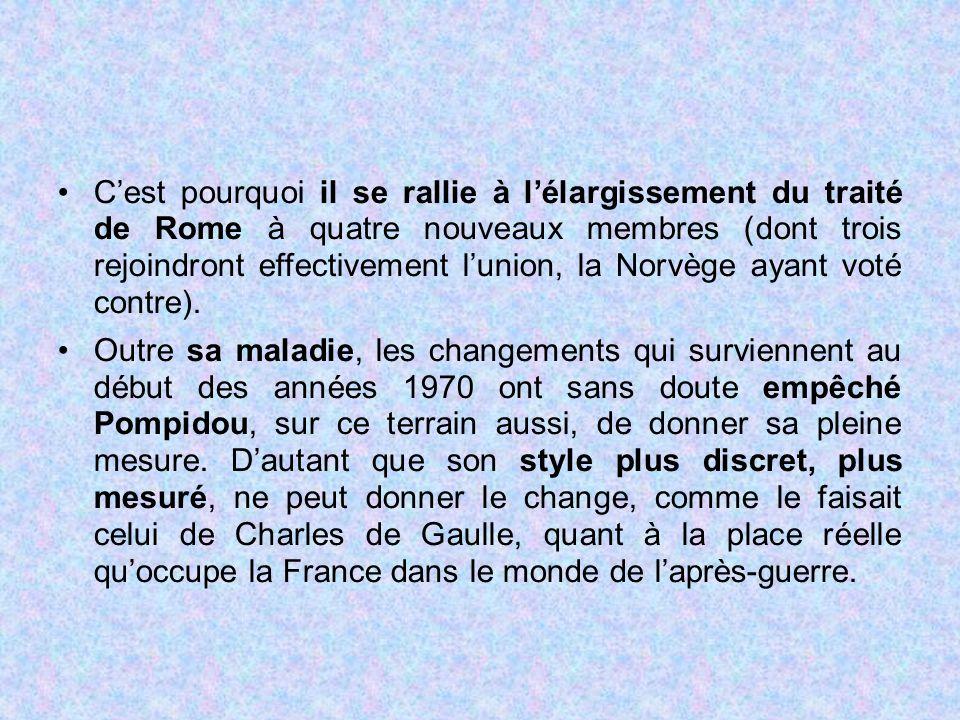 C'est pourquoi il se rallie à l'élargissement du traité de Rome à quatre nouveaux membres (dont trois rejoindront effectivement l'union, la Norvège ay