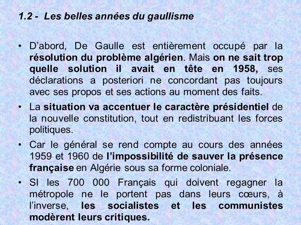 1.2 - Les belles années du gaullisme D'abord, De Gaulle est entièrement occupé par la résolution du problème algérien. Mais on ne sait trop quelle sol
